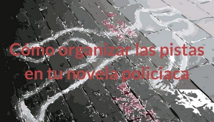 ¿Cómo organizar las pistas en tu novela policiaca?